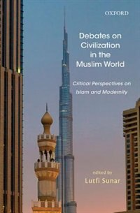Book Debates on Civilization in the Muslim World: Critical Perspective on Islam and Modernity by Lutfi Sunar