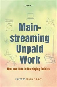 Book Mainstreaming Unpaid Work: Time Use Data in Development Policies by Indira Hirway