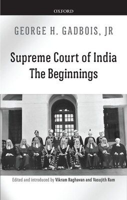 Book Supreme Court of India: The Beginnings by George H. Gadbois