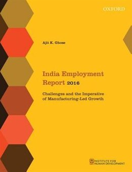 Book India Employment Report 2016: Challenges and the Imperative of Manufacturing-Led Growth by Ajit K. Ghose