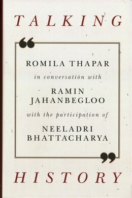 Book Talking History: Romila Thapar in Conversation with Ramin Jahanbegloo by Ramin Jahanbegloo