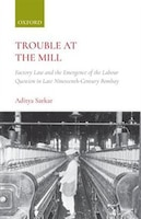 Trouble at the Mill: Factory Law and the Emergence of Labour Question in Late Nineteenth-Century…