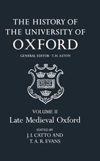 Book The History of the University of Oxford: Volume II: Late Medieval Oxford by J. I. Catto