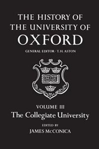 Book The History of the University of Oxford: Volume III: The Collegiate University by T. H. Aston