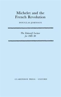 Book Michelet and the French Revolution: The Zaharoff Lecture for 1989-90 by Douglas Johnson