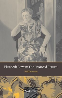 Book Elizabeth Bowen: The Enforced Return by Neil Corcoran