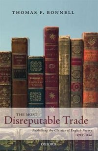 Book The Most Disreputable Trade: Publishing the Classics of English Poetry 1765-1810 by Thomas F. Bonnell