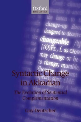 Book Syntactic Change In Akkadian: The Evolution Of Sentential Complementation by Guy Deutscher