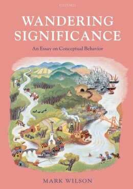 Book Wandering Significance: An Essay on Conceptual Behaviour by Mark Wilson