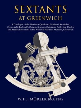 Book Sextants at Greenwich: A Catalogue of the Mariners Quadrants, Mariners Astrolabes, Cross-staffs… by W.F.J. Morzer Bruyns