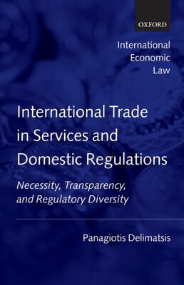 Book International Trade in Services and Domestic Regulations: Necessity, Transparency and Regulatory… by Panagiotis Delimatsis