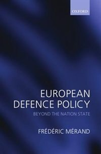 Book European Defence Policy: Beyond the Nation State by Frederic Merand