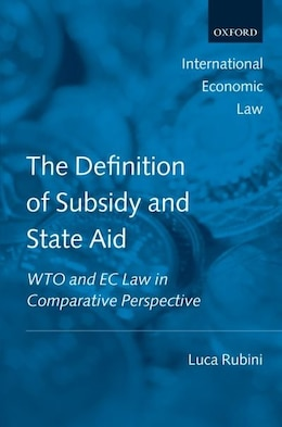 Book The Definition of Subsidy and State Aid: WTO and EC Law in Comparative Perspective by Luca Rubini