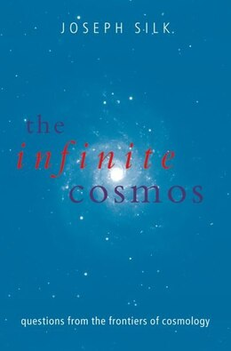 Book The Infinite Cosmos: Questions from the frontiers of cosmology by Joseph Silk