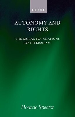 Book Autonomy and Rights: The Moral Foundations of Liberalism by Horacio Spector
