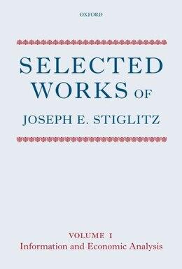 Book Selected Works of Joseph E. Stiglitz: Volume I: Information and Economic Analysis by Joseph E. Stiglitz