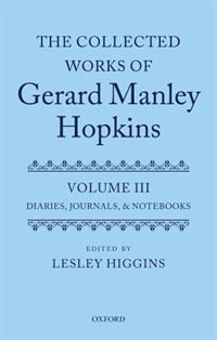 Book The Collected Works of Gerard Manley Hopkins: Volume III: Diaries, Journals, and Notebooks by Lesley Higgins