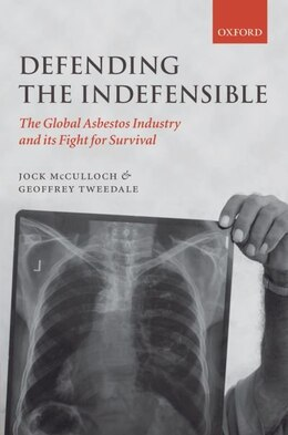 Book Defending the Indefensible: The Global Asbestos Industry and its Fight for Survival by Jock McCulloch