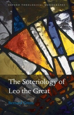 Book The Soteriology of Leo the Great by Bernard Green