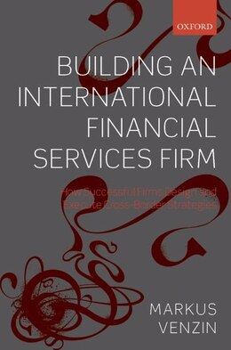 Book Building an International Financial Services Firm: How Successful Firms Design and Execute Cross… by Markus Venzin