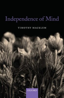 Book Independence of Mind by Timothy Macklem