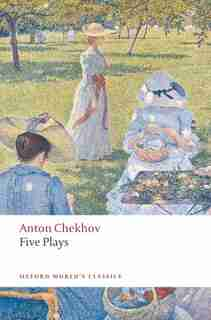 Five Plays: Ivanov, The Seagull, Uncle Vanya, Three Sisters, and The Cherry Orchard by Anton Chekhov