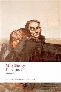 Frankenstein: or `The Modern Prometheus: The 1818 Text