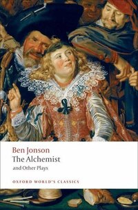 The Alchemist and Other Plays: Volpone, or The Fox; Epicene, or The Silent Woman; The Alchemist…