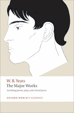 Book The Major Works: including poems, plays, and critical prose by W. B. Yeats