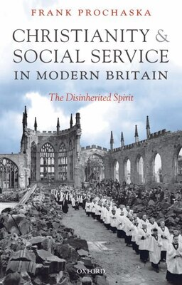 Book Christianity and Social Service in Modern Britain: The Disinherited Spirit by Frank Prochaska