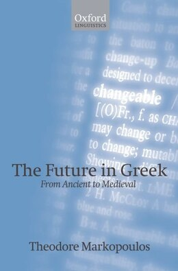 Book The Future in Greek: From Ancient to Medieval by Theodore Markopoulos