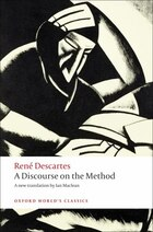 A Discourse on the Method: of Correctly Conducting Ones Reason and Seeking Truth in the Sciences