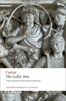 Book The Gallic War: Seven Commentaries on The Gallic War with an Eighth Commentary by Aulus Hirtius by Julius Caesar