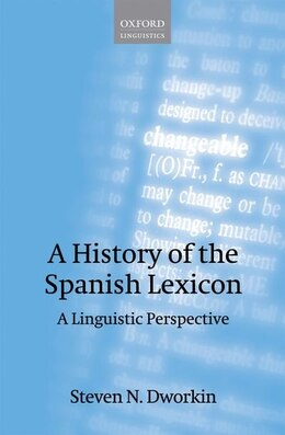 Book A History of the Spanish Lexicon: A Linguistic Perspective by Steven N. Dworkin
