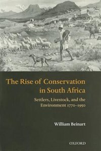 Book The Rise of Conservation in South Africa: Settlers, Livestock, and the Environment 1770-1950 by William Beinart