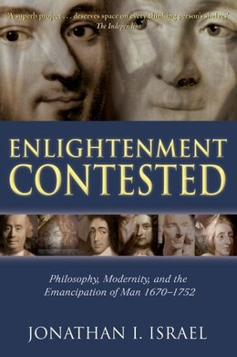 Book Enlightenment Contested: Philosophy, Modernity, And The Emancipation Of Man 1670-1752 by Jonathan I. Israel