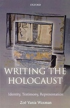 Writing the Holocaust: Identity, Testimony, Representation