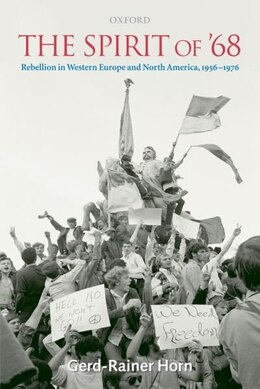 Book The Spirit of 68: Rebellion in Western Europe and North America, 1956-1976 by Gerd-Rainer Horn