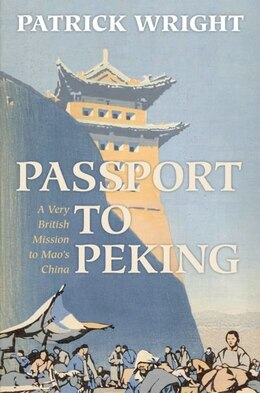 Book Passport to Peking: A Very British Mission to Maos China by Patrick Wright