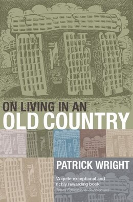 Book On Living in an Old Country: The National Past in Contemporary Britain by Patrick Wright