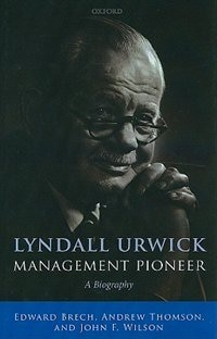Book Lyndall Urwick, Management Pioneer: A Biography by Edward Brech