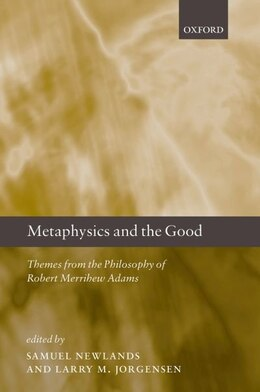 Book Metaphysics and the Good: Themes from the Philosophy of Robert Merrihew Adams by Samuel Newlands