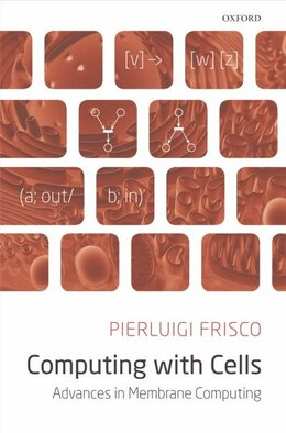Book Computing with Cells: Advances in Membrane Computing by Pierluigi Frisco