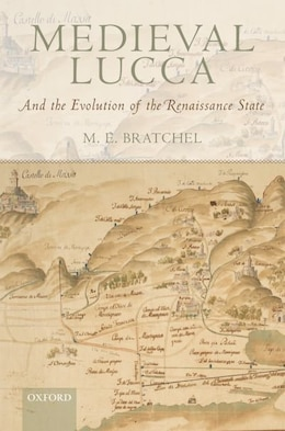 Book Medieval Lucca: And the Evolution of the Renaissance State by M. E. Bratchel