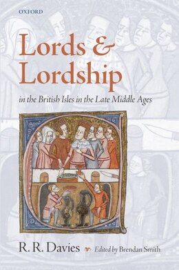 Book Lords and Lordship in the British Isles in the Late Middle Ages by Rees Davies