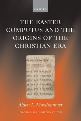 Book The Easter Computus and the Origins of the Christian Era by Alden A. Mosshammer