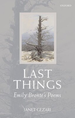 Book Last Things: Emily Brontes Poems by Janet Gezari