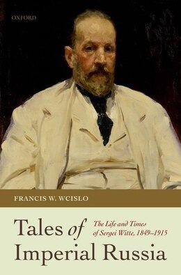 Book Tales of Imperial Russia: The Life and Times of Sergei Witte, 1849-1915 by Francis W. Wcislo