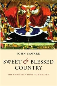 Sweet and Blessed Country: The Christian Hope for Heaven