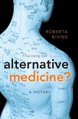 Book Alternative Medicine?: A History by Roberta Bivins
